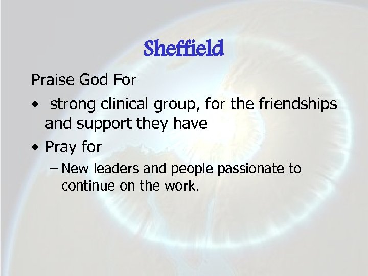 Sheffield Praise God For • strong clinical group, for the friendships and support they