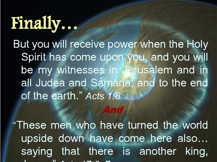 Finally… But you will receive power when the Holy Spirit has come upon you,