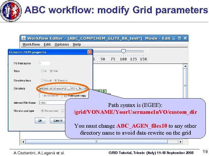ABC workflow: modify Grid parameters Path syntax is (EGEE): /grid/VONAME/Your. Username. In. VO/custom_dir You