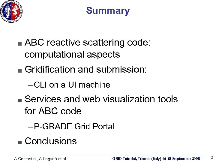 Summary ABC reactive scattering code: computational aspects Gridification and submission: – CLI on a