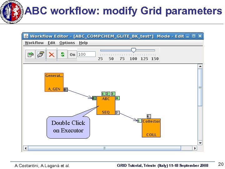 ABC workflow: modify Grid parameters Double Click on Executor A. Costantini, A. Laganà et