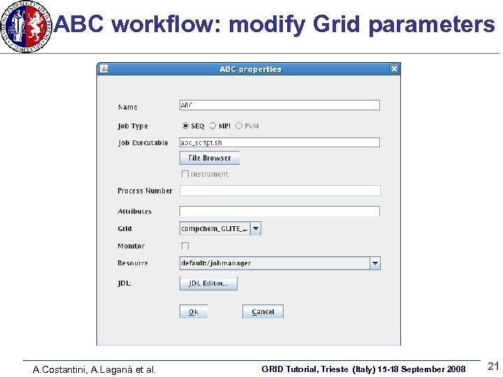 ABC workflow: modify Grid parameters A. Costantini, A. Laganà et al. GRID Tutorial, Trieste