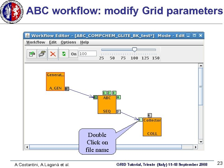 ABC workflow: modify Grid parameters Double Click on file name A. Costantini, A. Laganà