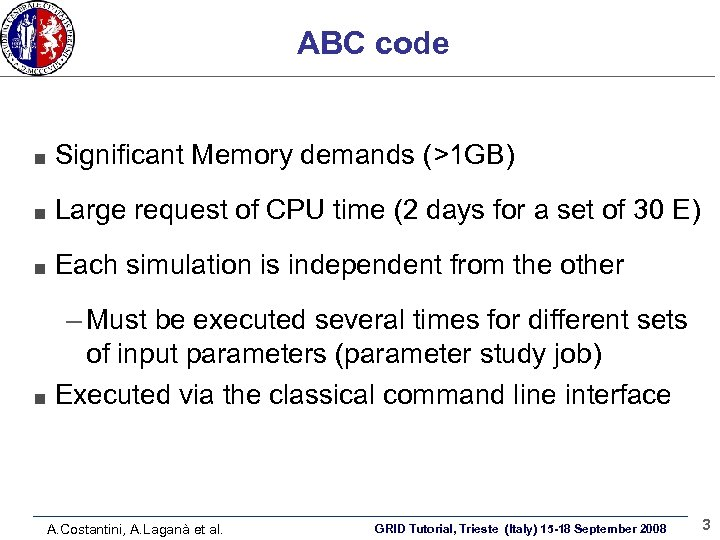 ABC code Significant Memory demands (>1 GB) Large request of CPU time (2 days