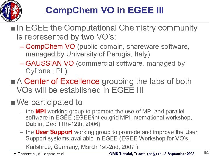 Comp. Chem VO in EGEE III In EGEE the Computational Chemistry community is represented