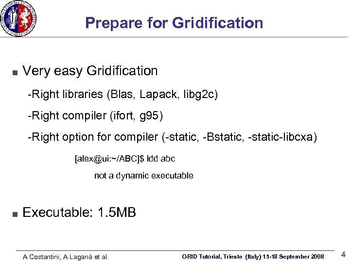 Prepare for Gridification Very easy Gridification -Right libraries (Blas, Lapack, libg 2 c) -Right