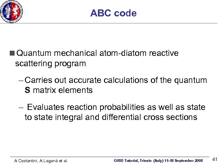ABC code Quantum mechanical atom-diatom reactive scattering program – Carries out accurate calculations of