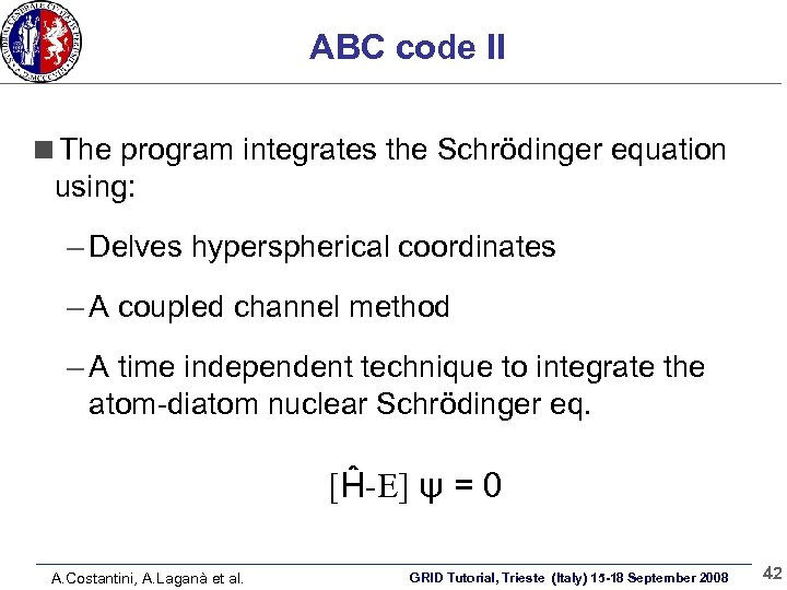 ABC code II The program integrates the Schrödinger equation using: – Delves hyperspherical coordinates