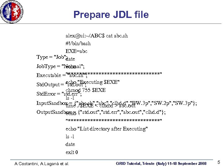Prepare JDL file alex@ui: ~/ABC$ cat abc. sh #!/bin/bash EXE=abc Type =