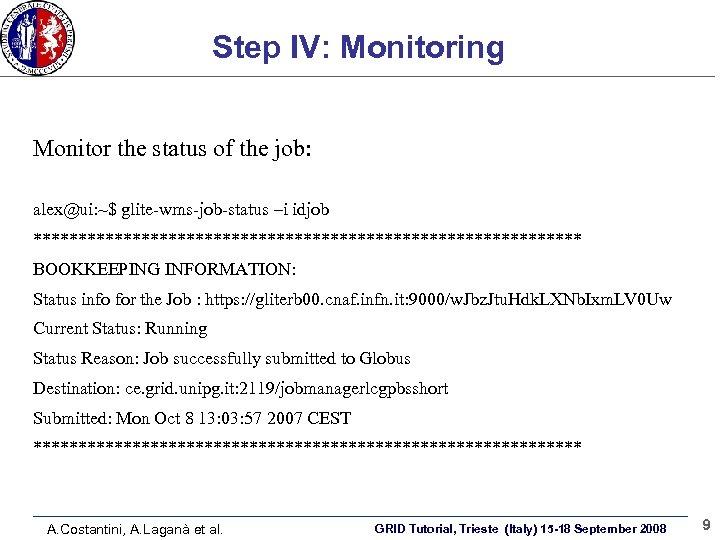 Step IV: Monitoring Monitor the status of the job: alex@ui: ~$ glite-wms-job-status –i idjob