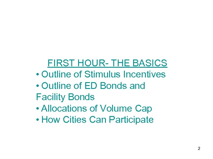 FIRST HOUR- THE BASICS • Outline of Stimulus Incentives • Outline of ED Bonds