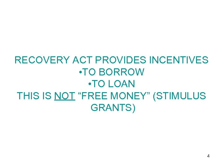 """RECOVERY ACT PROVIDES INCENTIVES • TO BORROW • TO LOAN THIS IS NOT """"FREE"""