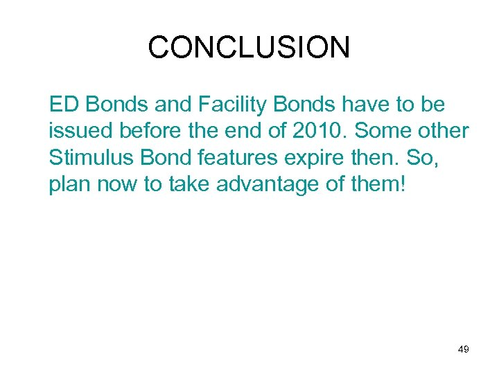 CONCLUSION ED Bonds and Facility Bonds have to be issued before the end of
