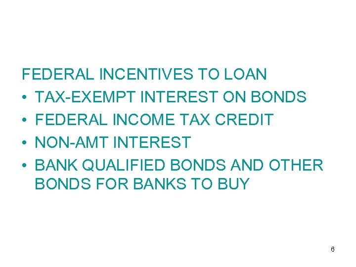 FEDERAL INCENTIVES TO LOAN • TAX-EXEMPT INTEREST ON BONDS • FEDERAL INCOME TAX CREDIT