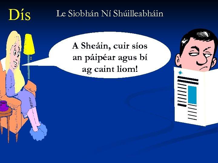 Dís Le Siobhán Ní Shúilleabháin A Sheáin, cuir síos an páipéar agus bí ag