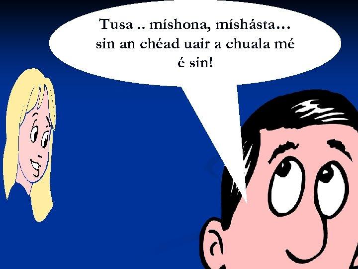 Siobhán Ní Shúilleabháin Tusa. . míshona, míshásta… sin an chéad uair a chuala mé