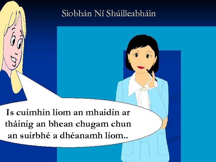 Siobhán Ní Shúilleabháin Is cuimhin liom an mhaidin ar tháinig an bhean chugam chun