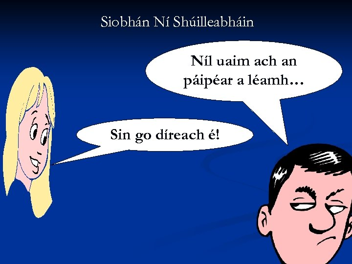 Siobhán Ní Shúilleabháin Níl uaim ach an páipéar a léamh… Sin go díreach é!