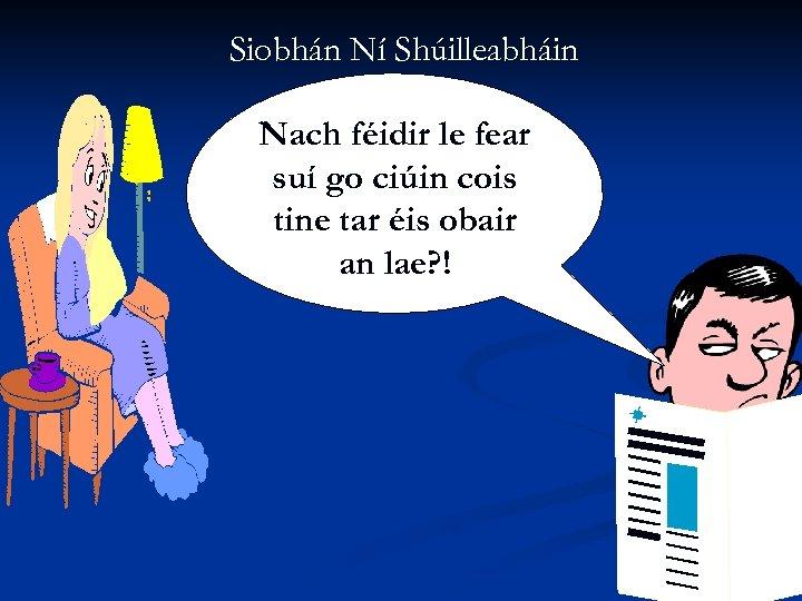 Siobhán Ní Shúilleabháin Nach féidir le fear suí go ciúin cois tine tar éis