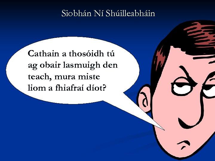 Siobhán Ní Shúilleabháin Cathain a thosóidh tú ag obair lasmuigh den teach, mura miste