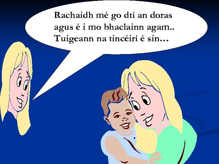 Siobhán mé go dtí an doras Rachaidh Ní Shúilleabháin agus é i mo bhaclainn