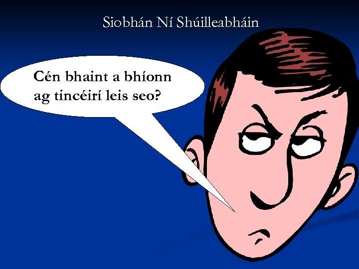 Siobhán Ní Shúilleabháin Cén bhaint a bhíonn ag tincéirí leis seo?
