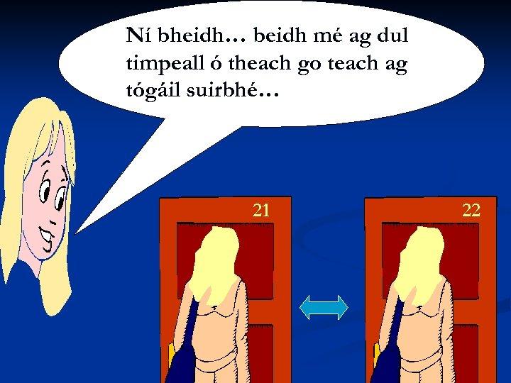 Siobhán Ní beidh mé ag Ní bheidh… Shúilleabháin dul timpeall ó theach go teach