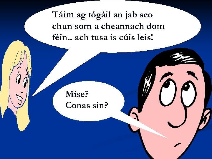 Siobhán Ní Shúilleabháin Táim ag tógáil an jab seo chun sorn a cheannach dom