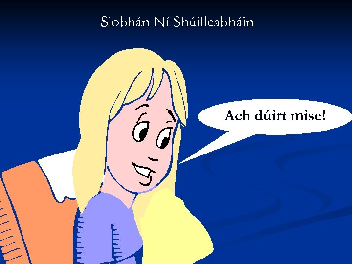 Siobhán Ní Shúilleabháin Ach dúirt mise!