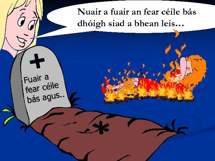 Nuair a fuair an fear céile bás dhóigh siad a bhean leis… Fuair a