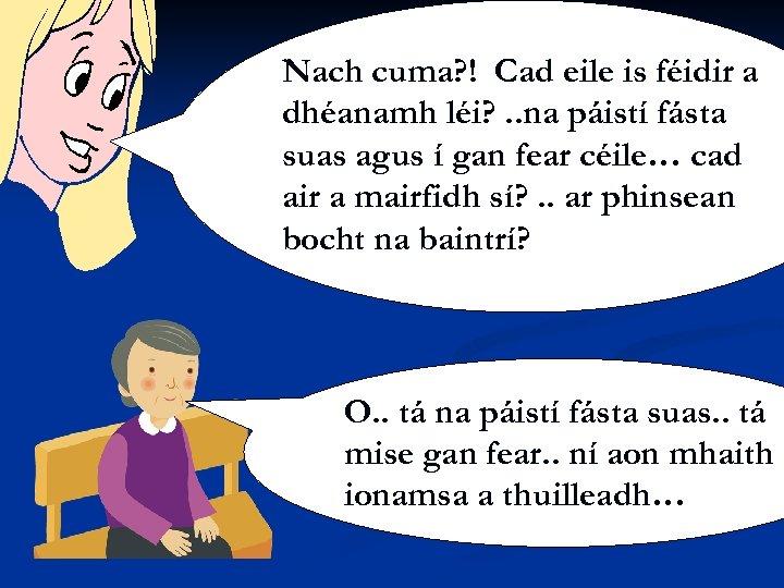 Nach cuma? ! Cad eile is féidir a dhéanamh léi? . . na páistí