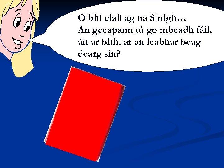 O bhí ciall ag na Sínigh… An gceapann tú go mbeadh fáil, áit ar