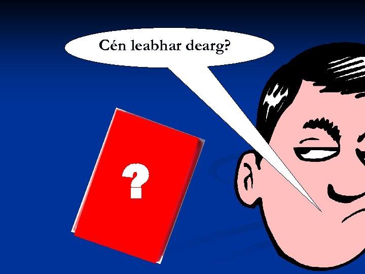 Cén leabhar dearg? ?