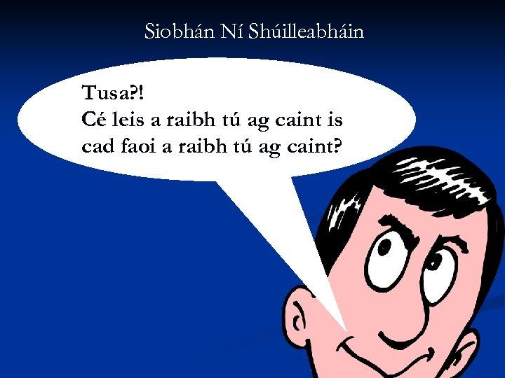 Siobhán Ní Shúilleabháin Tusa? ! Cé leis a raibh tú ag caint is cad