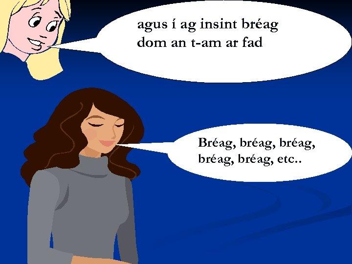 agus í ag insint bréag dom an t-am ar fad Bréag, bréag, etc. .