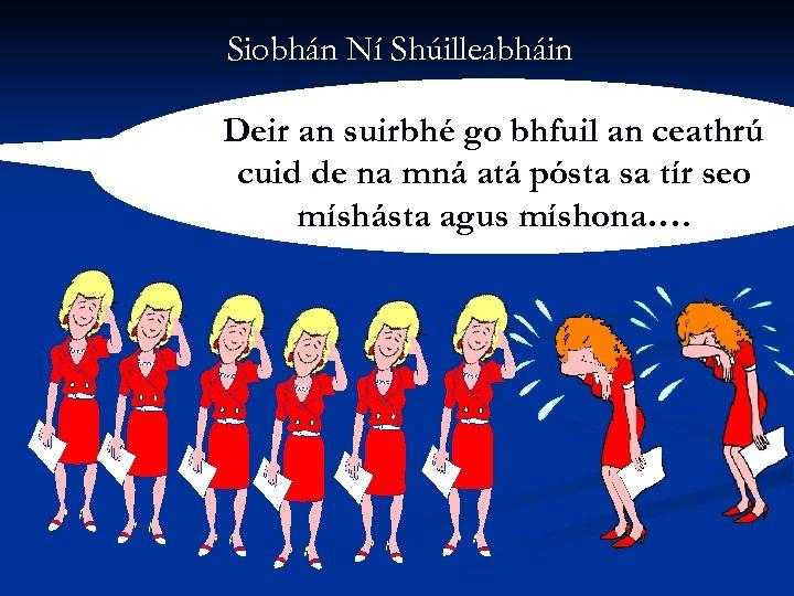 Siobhán Ní Shúilleabháin Deir an suirbhé go bhfuil an ceathrú cuid de na mná