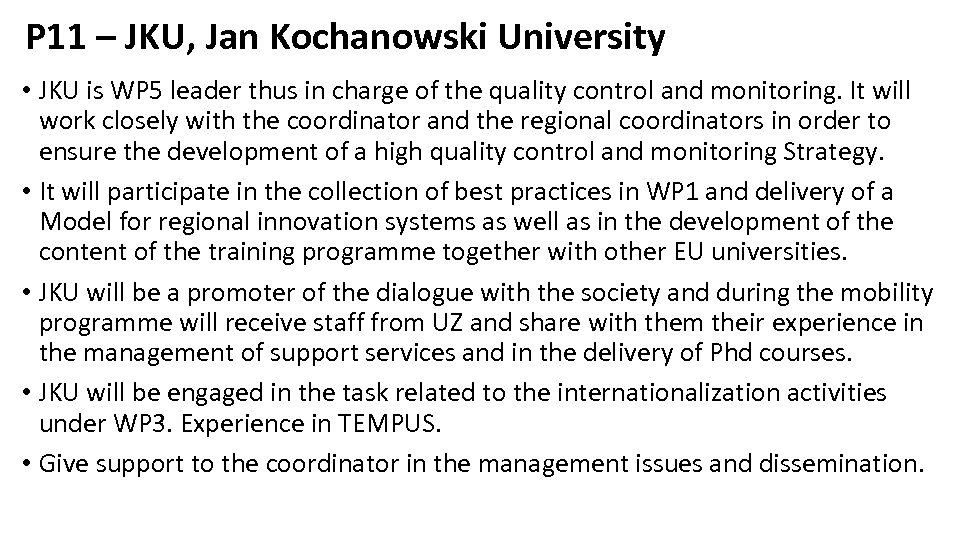 P 11 – JKU, Jan Kochanowski University • JKU is WP 5 leader thus