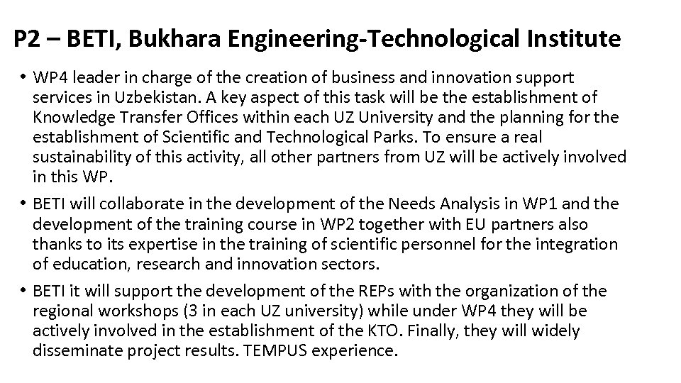 P 2 – BETI, Bukhara Engineering-Technological Institute • WP 4 leader in charge of