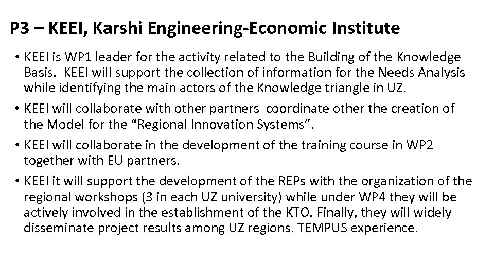 P 3 – KEEI, Karshi Engineering-Economic Institute • KEEI is WP 1 leader for
