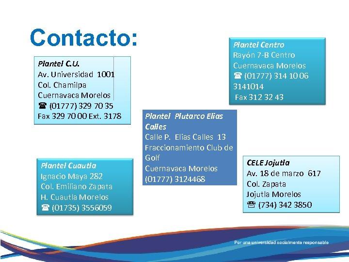 Contacto: Plantel C. U. Av. Universidad 1001 Col. Chamilpa Cuernavaca Morelos (01777) 329 70