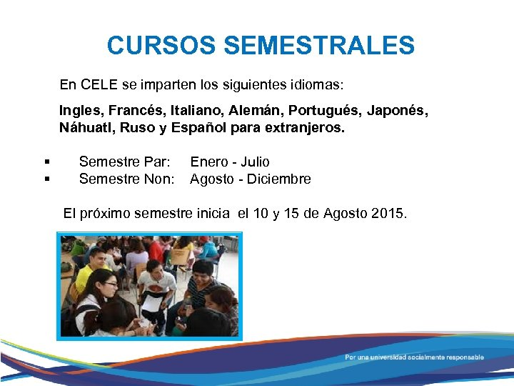 CURSOS SEMESTRALES En CELE se imparten los siguientes idiomas: Ingles, Francés, Italiano, Alemán, Portugués,