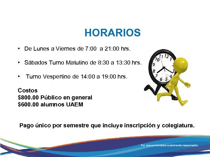 HORARIOS • De Lunes a Viernes de 7: 00 a 21: 00 hrs. •