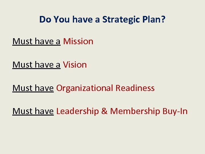 Do You have a Strategic Plan? Must have a Mission Must have a Vision