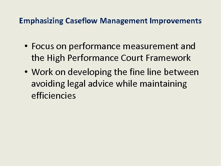 Emphasizing Caseflow Management Improvements • Focus on performance measurement and the High Performance Court