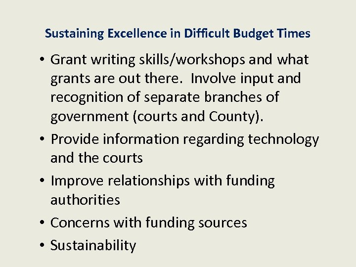 Sustaining Excellence in Difficult Budget Times • Grant writing skills/workshops and what grants are