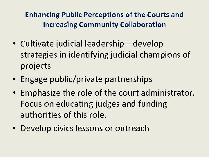 Enhancing Public Perceptions of the Courts and Increasing Community Collaboration • Cultivate judicial leadership