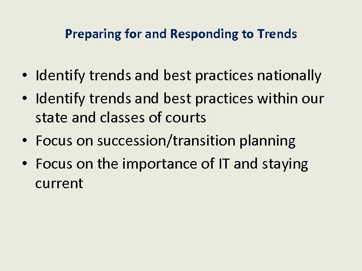 Preparing for and Responding to Trends • Identify trends and best practices nationally •