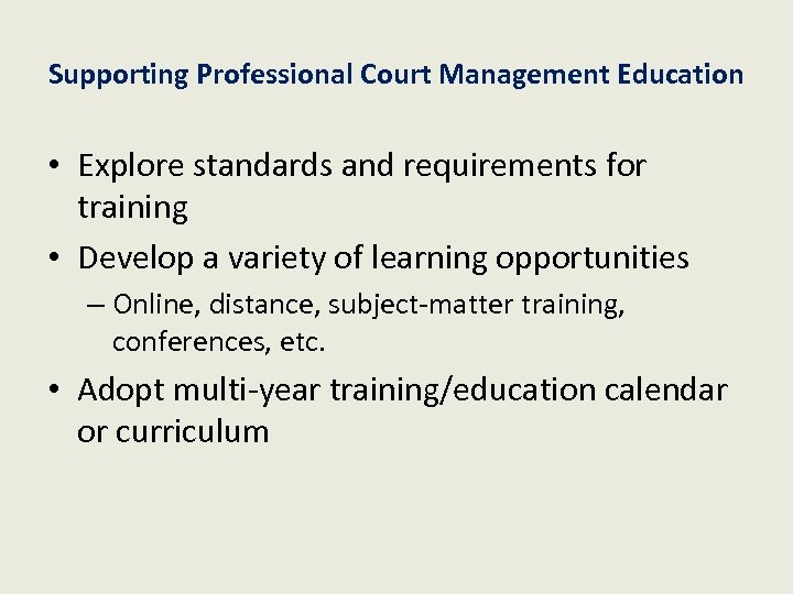 Supporting Professional Court Management Education • Explore standards and requirements for training • Develop