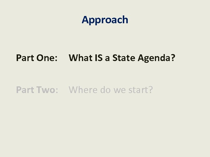 Approach Part One: What IS a State Agenda? Part Two: Where do we start?