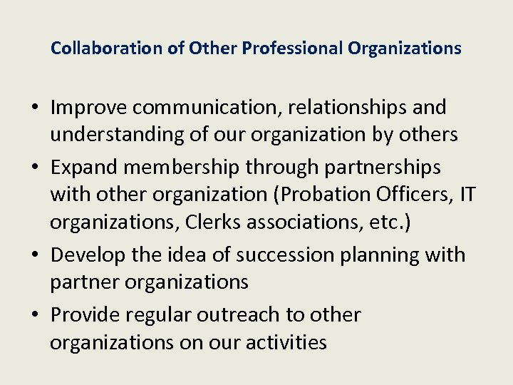Collaboration of Other Professional Organizations • Improve communication, relationships and understanding of our organization